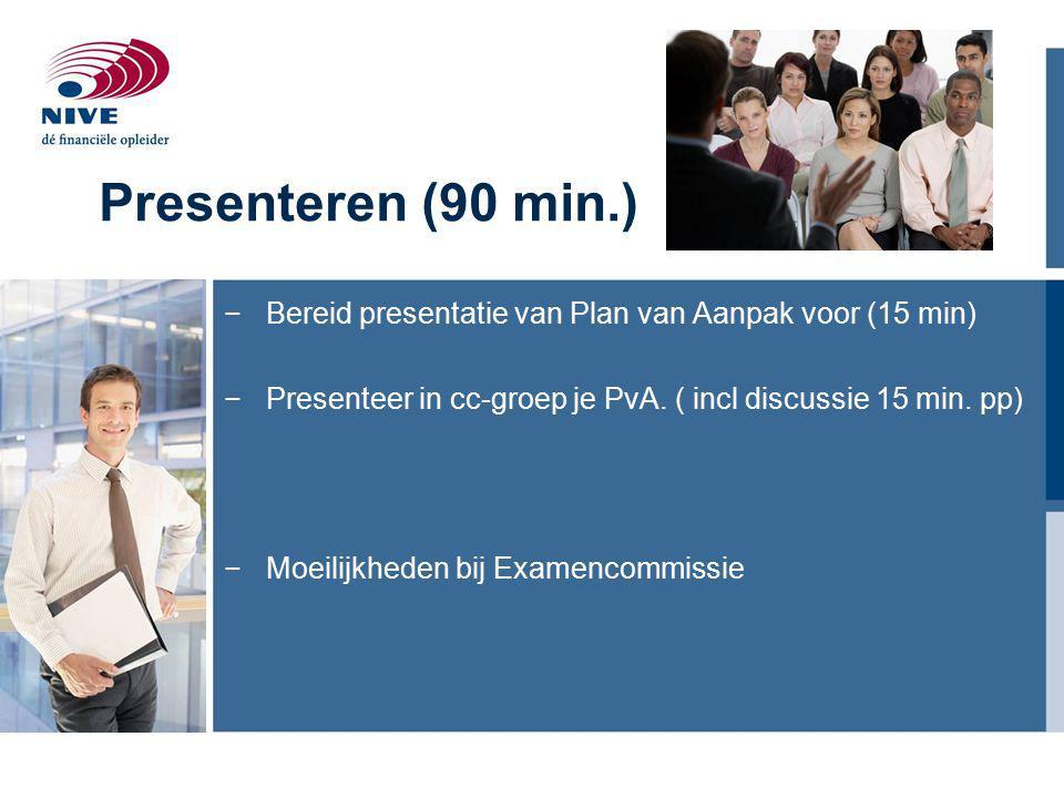 Presenteren (90 min.) Bereid presentatie van Plan van Aanpak voor (15 min) Presenteer in cc-groep je PvA. ( incl discussie 15 min. pp)