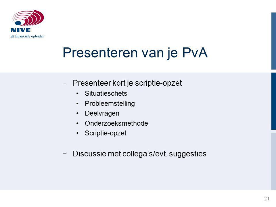 Presenteren van je PvA Presenteer kort je scriptie-opzet