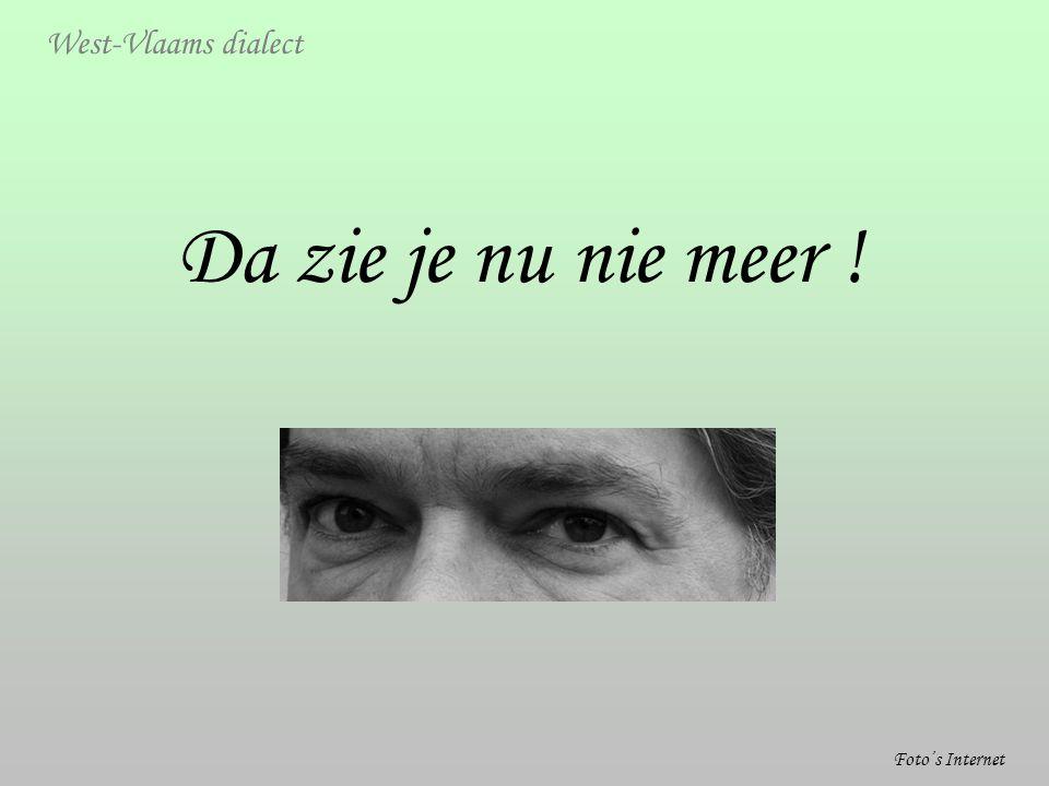 West-Vlaams dialect Da zie je nu nie meer ! Foto's Internet