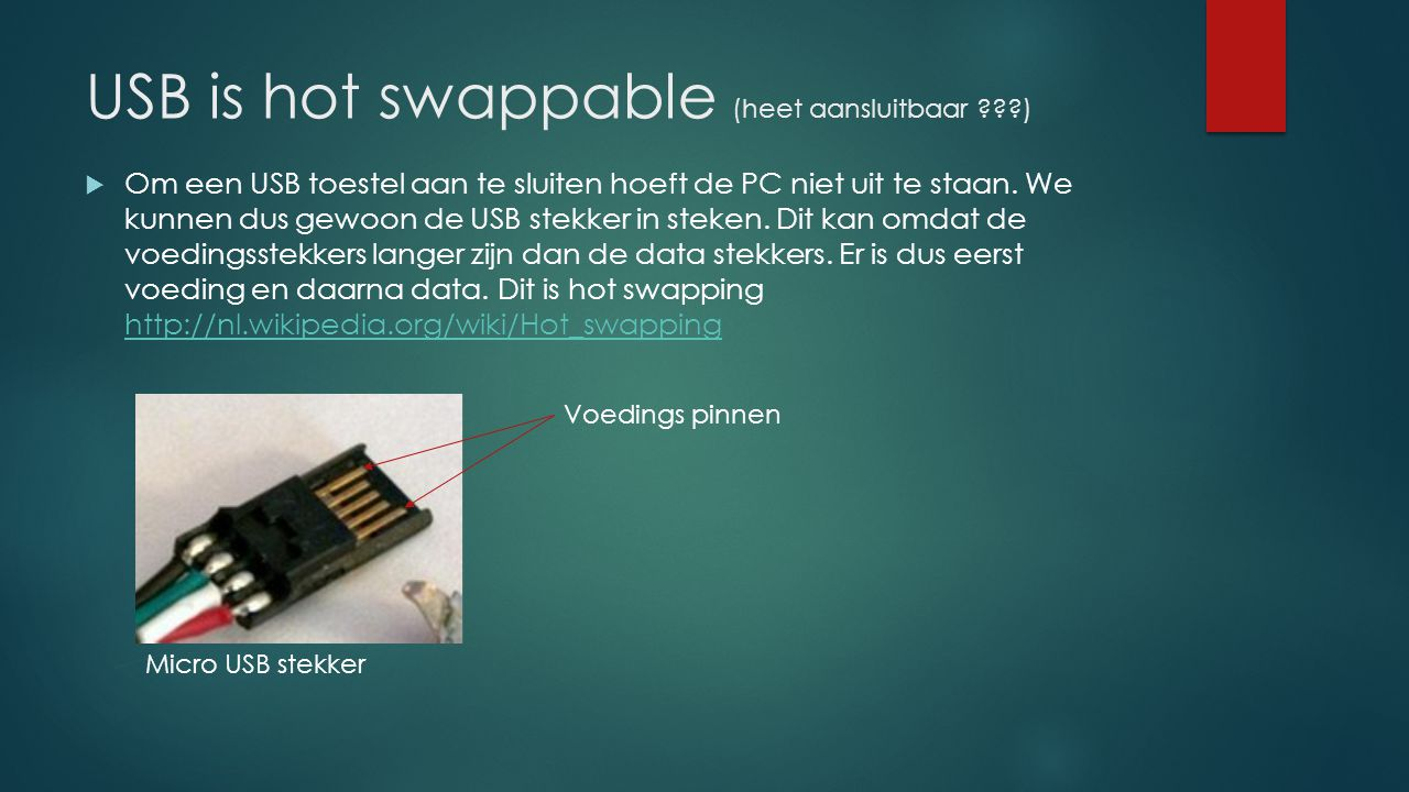 USB is hot swappable (heet aansluitbaar )