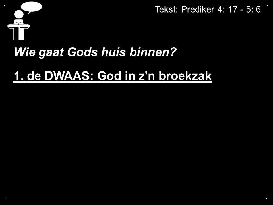 Wie gaat Gods huis binnen 1. de DWAAS: God in z n broekzak