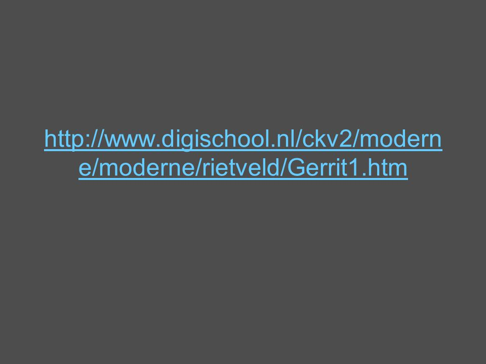http://www.digischool.nl/ckv2/moderne/moderne/rietveld/Gerrit1.htm