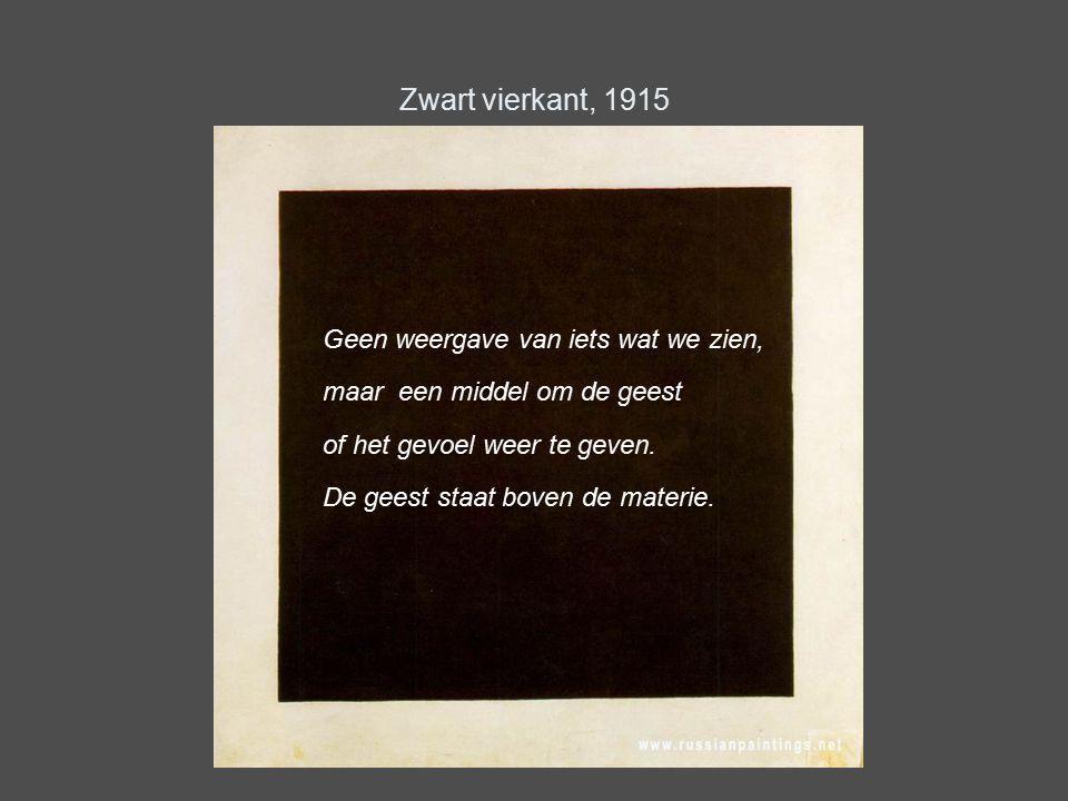 Zwart vierkant, 1915 Geen weergave van iets wat we zien, maar een middel om de geest. of het gevoel weer te geven.
