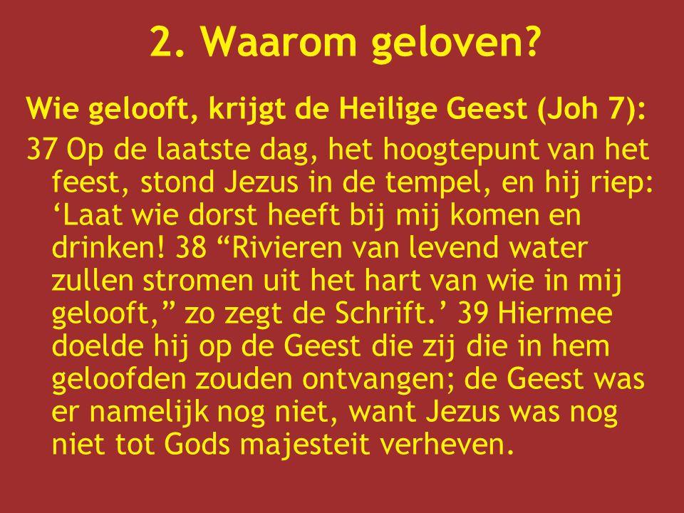 2. Waarom geloven Wie gelooft, krijgt de Heilige Geest (Joh 7):