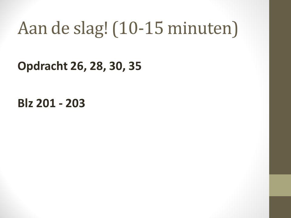 Aan de slag! (10-15 minuten) Opdracht 26, 28, 30, 35 Blz 201 - 203