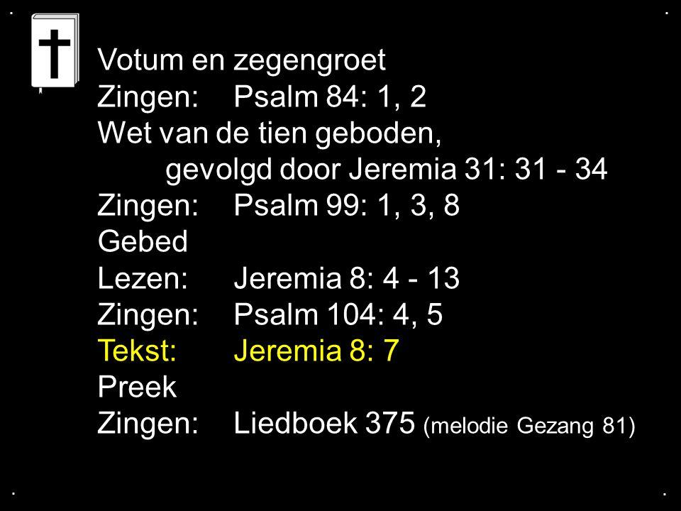 gevolgd door Jeremia 31: 31 - 34 Zingen: Psalm 99: 1, 3, 8 Gebed