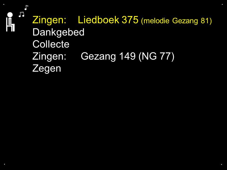 Zingen: Liedboek 375 (melodie Gezang 81) Dankgebed Collecte