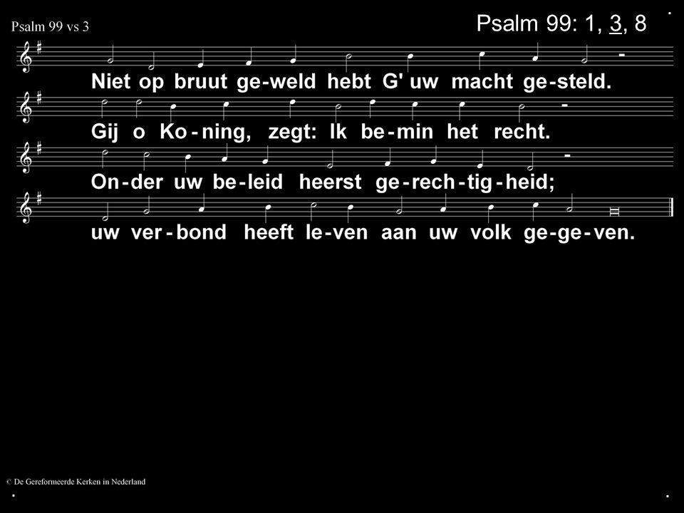 . Psalm 99: 1, 3, 8 . .