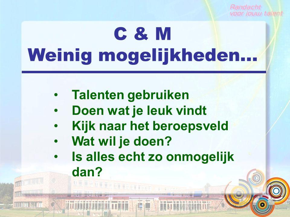 C & M Weinig mogelijkheden…