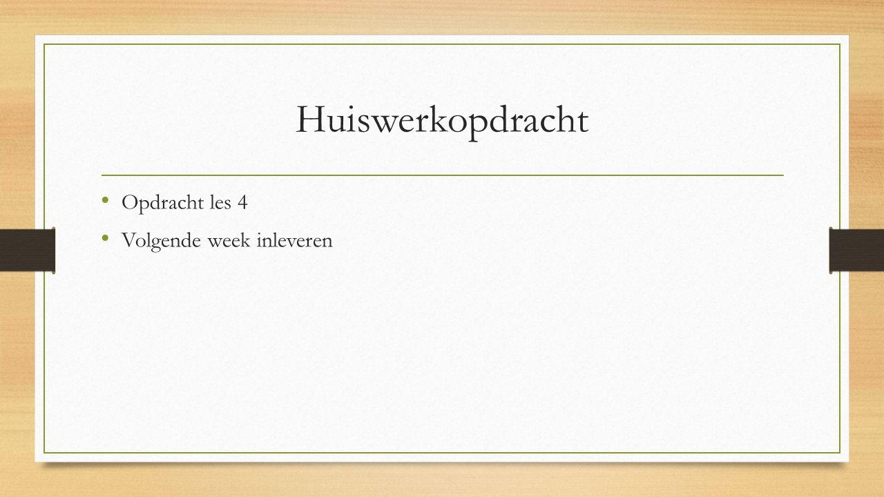 Huiswerkopdracht Opdracht les 4 Volgende week inleveren