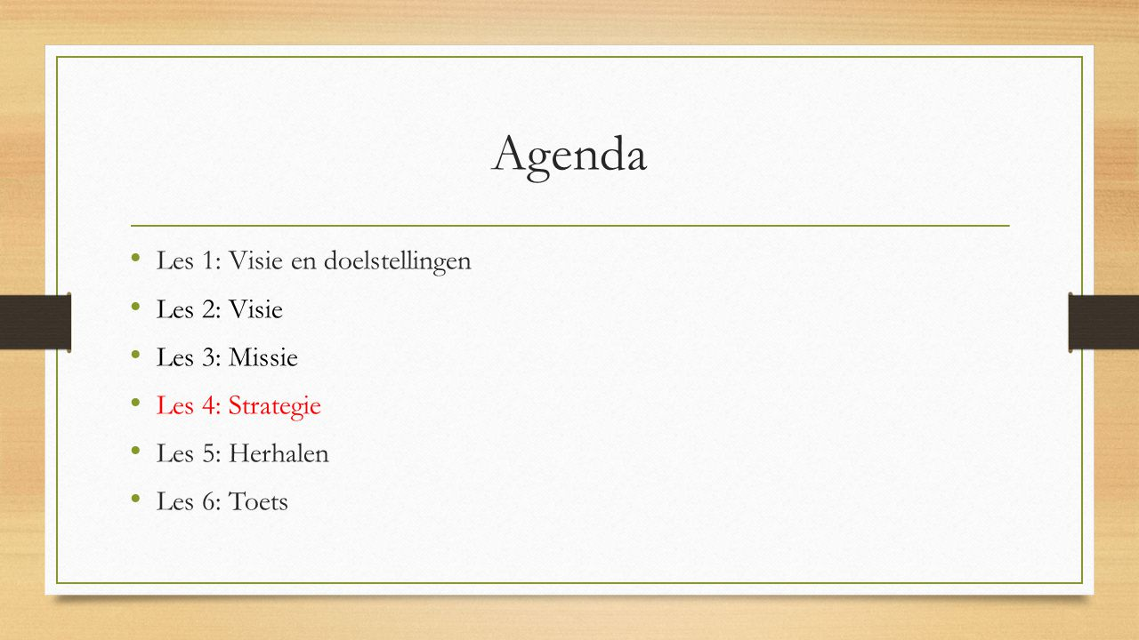 Agenda Les 1: Visie en doelstellingen Les 2: Visie Les 3: Missie