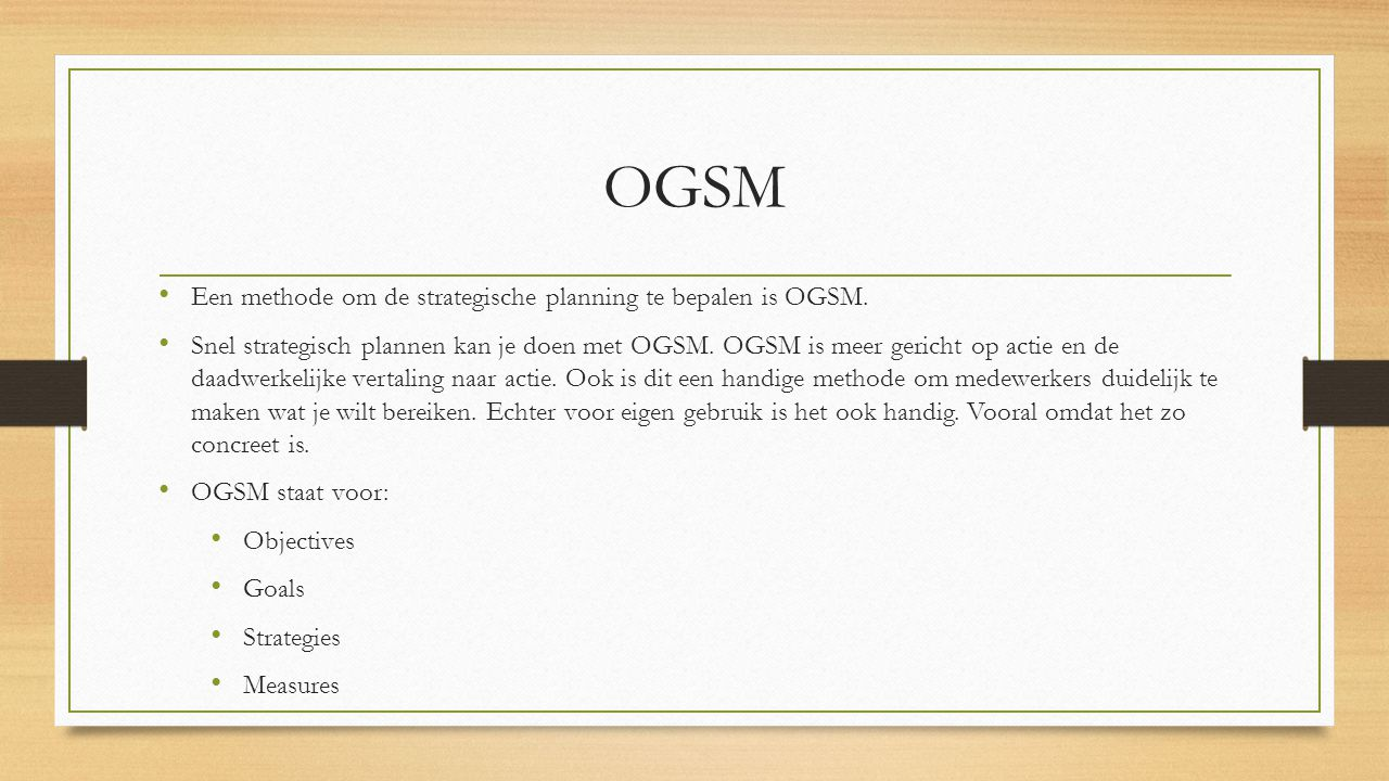 OGSM Een methode om de strategische planning te bepalen is OGSM.