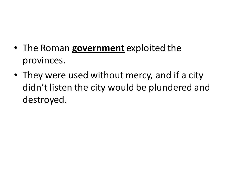 The Roman government exploited the provinces.