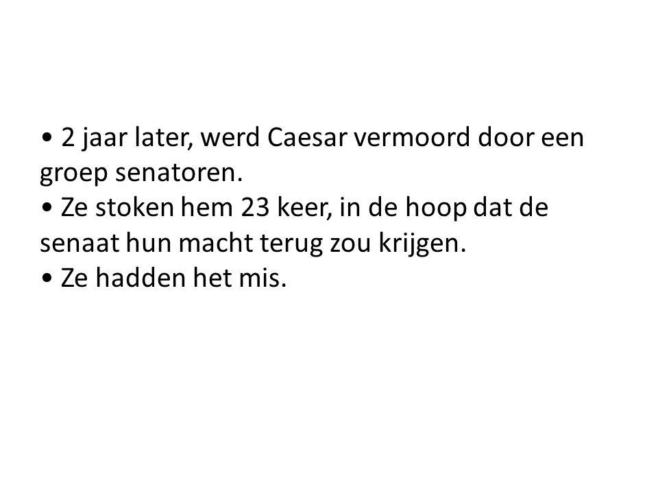 • 2 jaar later, werd Caesar vermoord door een groep senatoren