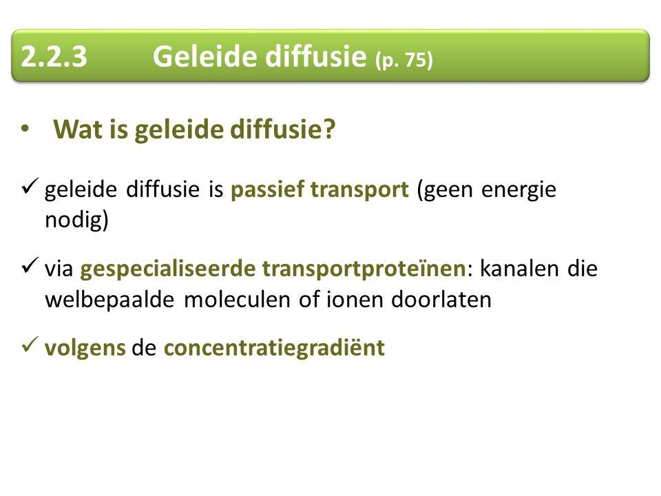 2.2.3 Geleide diffusie (p. 75) Wat is geleide diffusie