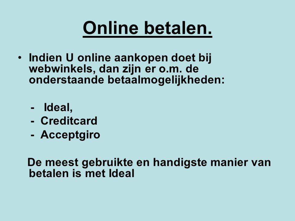 Online betalen. Indien U online aankopen doet bij webwinkels, dan zijn er o.m. de onderstaande betaalmogelijkheden: