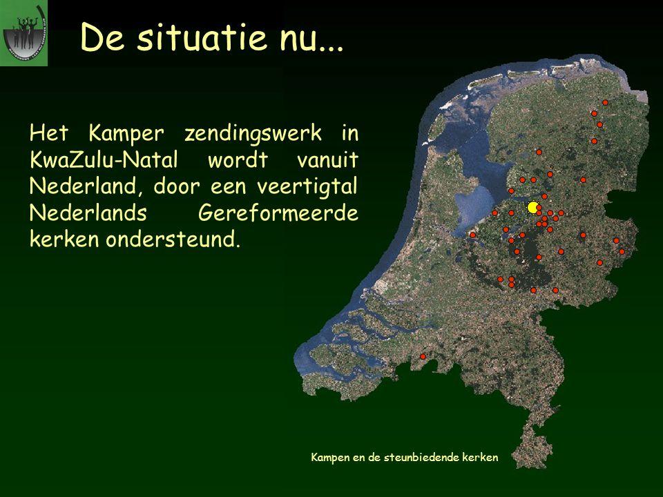 De situatie nu... Het Kamper zendingswerk in KwaZulu-Natal wordt vanuit Nederland, door een veertigtal Nederlands Gereformeerde kerken ondersteund.