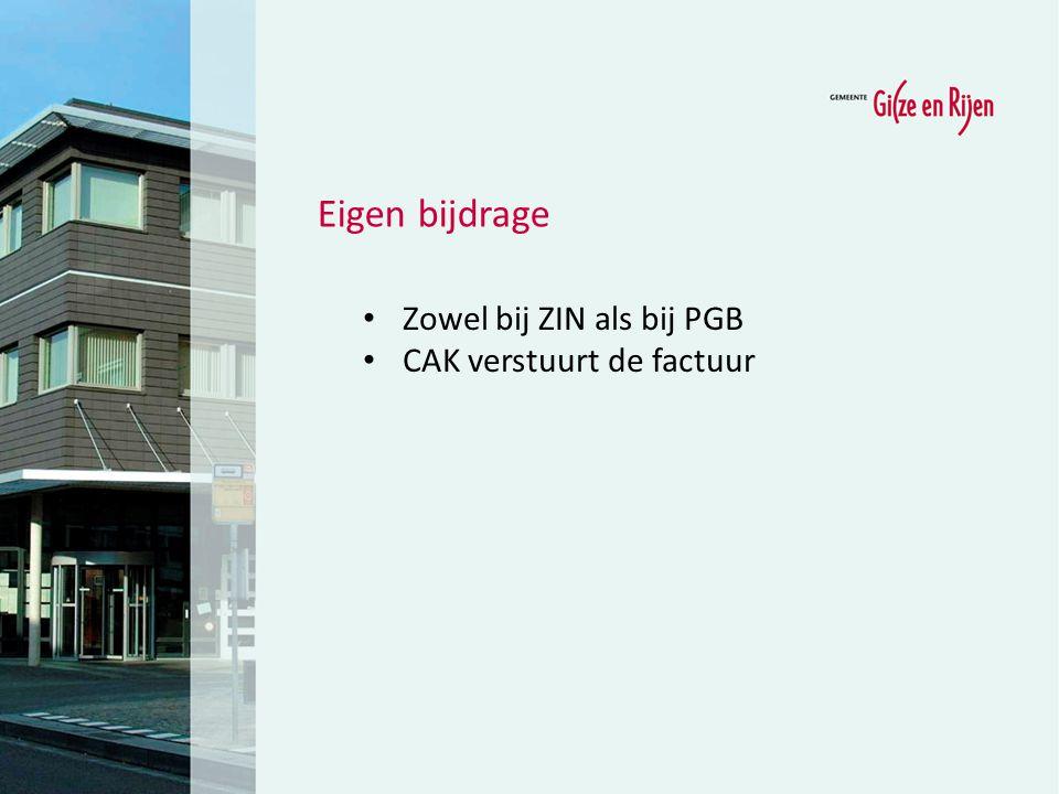 Eigen bijdrage Zowel bij ZIN als bij PGB CAK verstuurt de factuur 15
