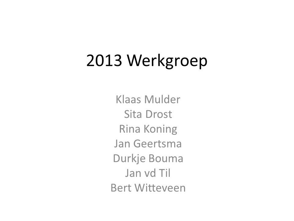 2013 Werkgroep Klaas Mulder Sita Drost Rina Koning Jan Geertsma