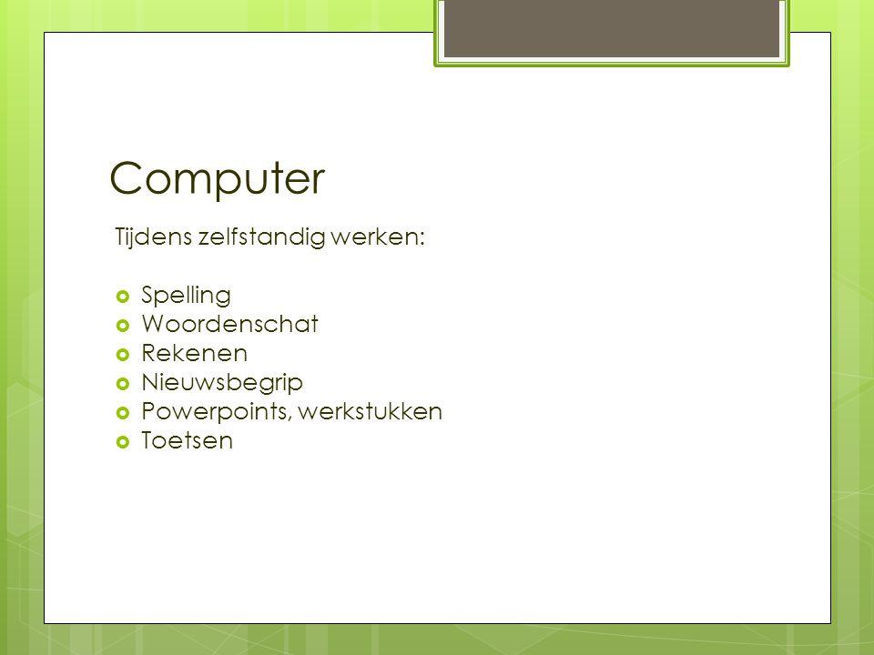 Computer Tijdens zelfstandig werken: Spelling Woordenschat Rekenen