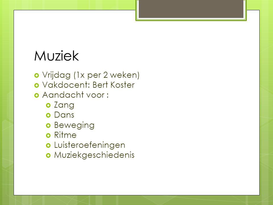 Muziek Vrijdag (1x per 2 weken) Vakdocent: Bert Koster Aandacht voor :