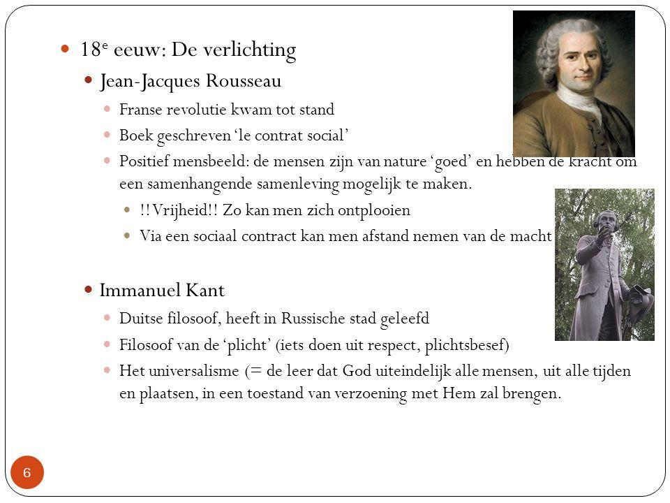 18e eeuw: De verlichting Jean-Jacques Rousseau Immanuel Kant