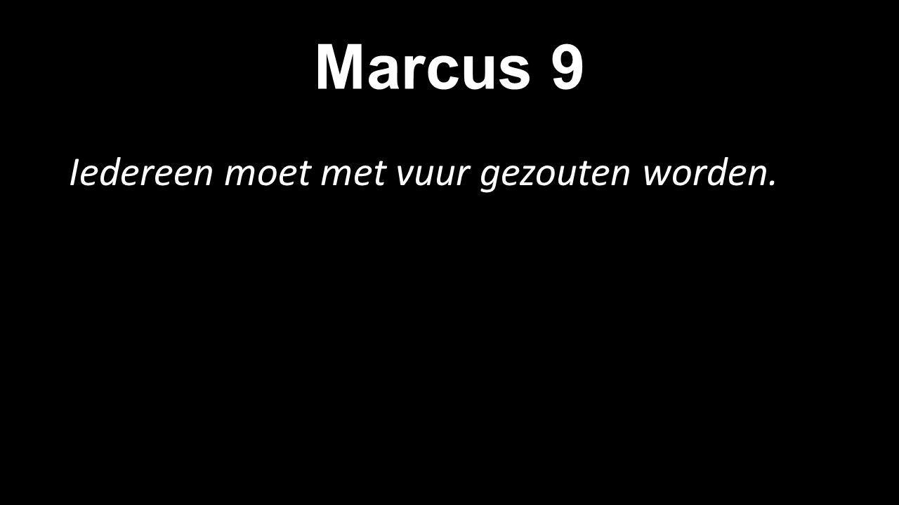 Marcus 9 Iedereen moet met vuur gezouten worden.