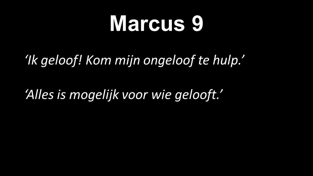 Marcus 9 'Ik geloof! Kom mijn ongeloof te hulp.'