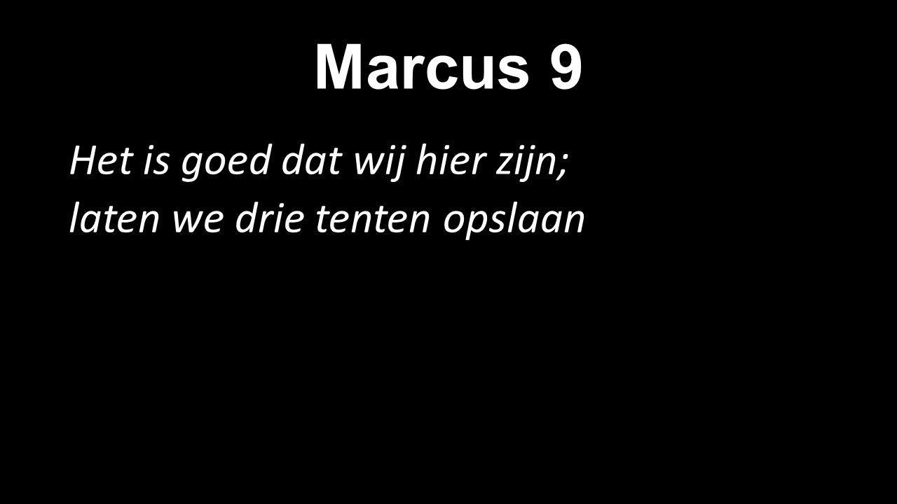 Marcus 9 Het is goed dat wij hier zijn; laten we drie tenten opslaan