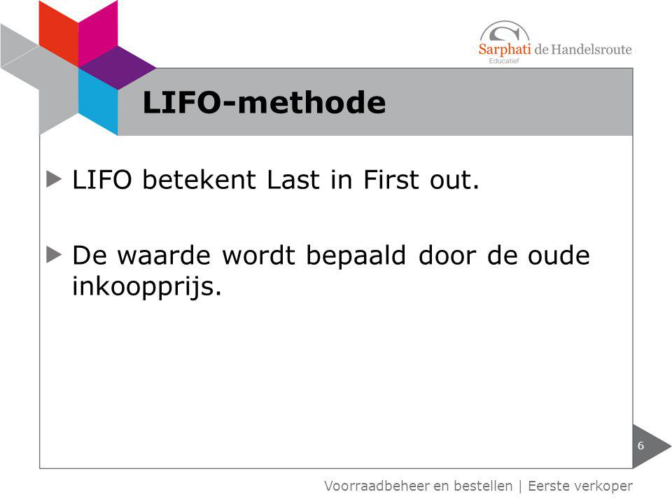 LIFO-methode LIFO betekent Last in First out.