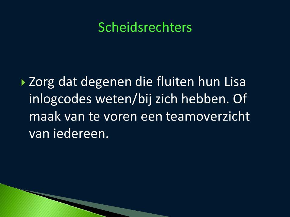 Scheidsrechters Zorg dat degenen die fluiten hun Lisa inlogcodes weten/bij zich hebben.