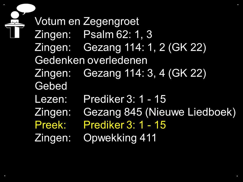 Zingen: Gezang 845 (Nieuwe Liedboek) Preek: Prediker 3: 1 - 15