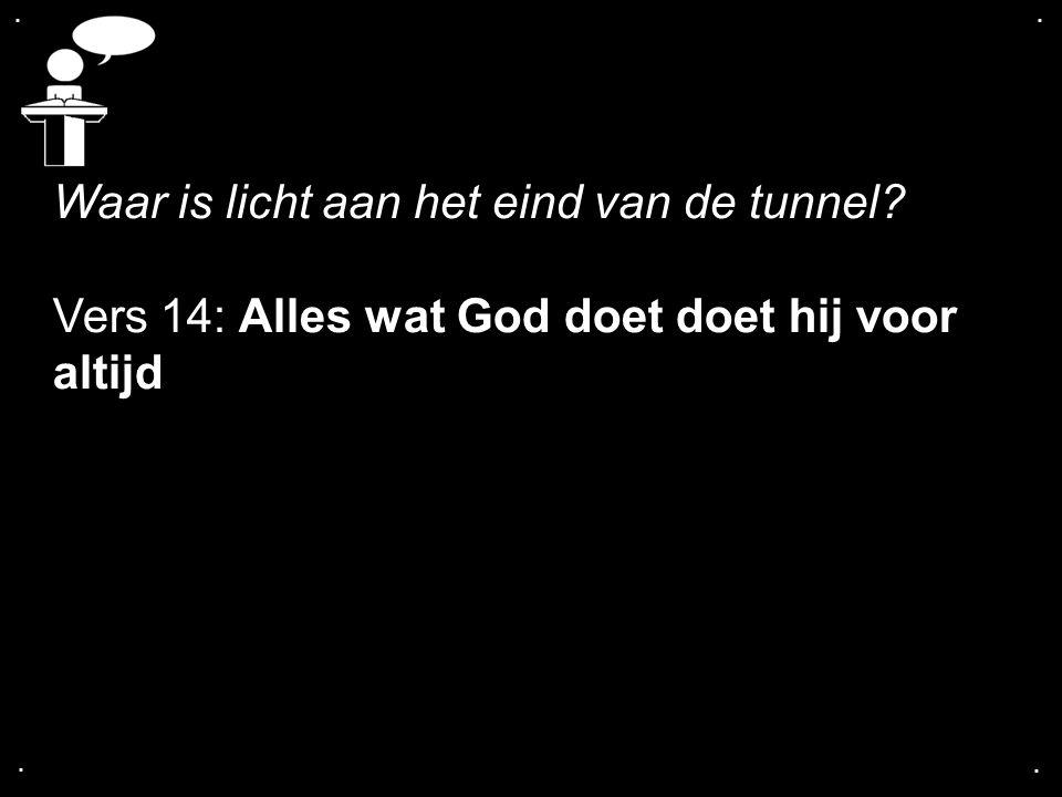 Waar is licht aan het eind van de tunnel