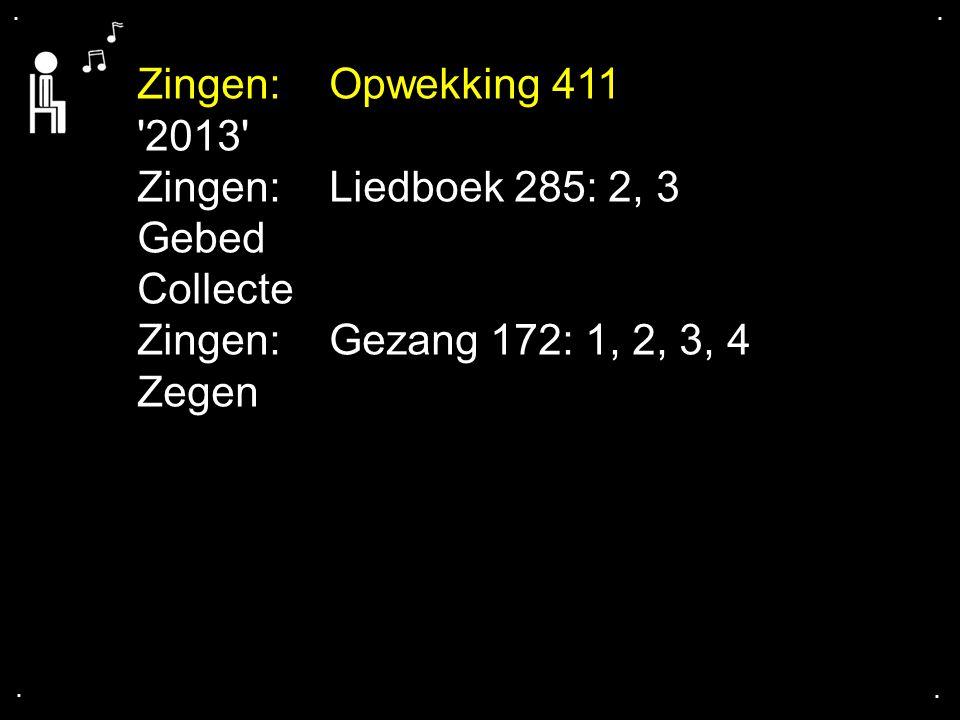 Zingen: Opwekking 411 2013 Zingen: Liedboek 285: 2, 3 Gebed Collecte