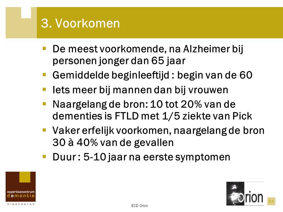 3. Voorkomen De meest voorkomende, na Alzheimer bij personen jonger dan 65 jaar. Gemiddelde beginleeftijd : begin van de 60.