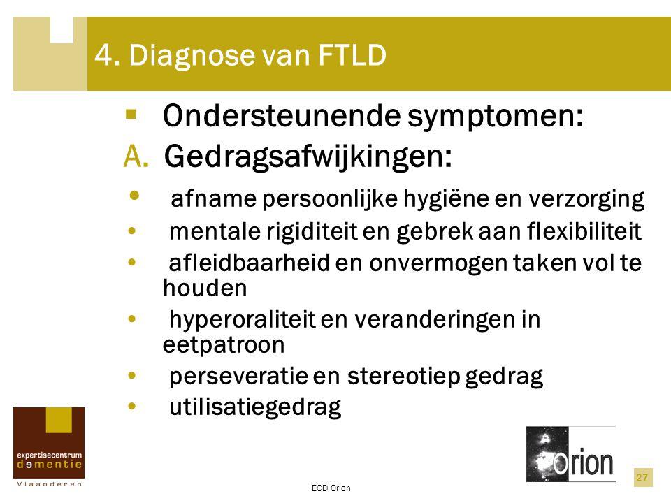 Ondersteunende symptomen: Gedragsafwijkingen: