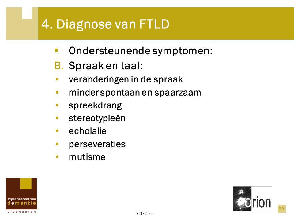 4. Diagnose van FTLD Ondersteunende symptomen: Spraak en taal: