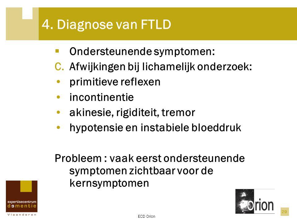 4. Diagnose van FTLD Ondersteunende symptomen: