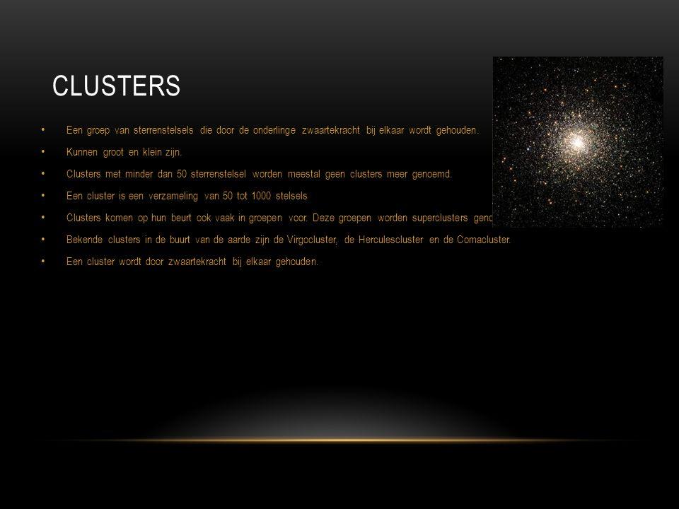Clusters Een groep van sterrenstelsels die door de onderlinge zwaartekracht bij elkaar wordt gehouden.