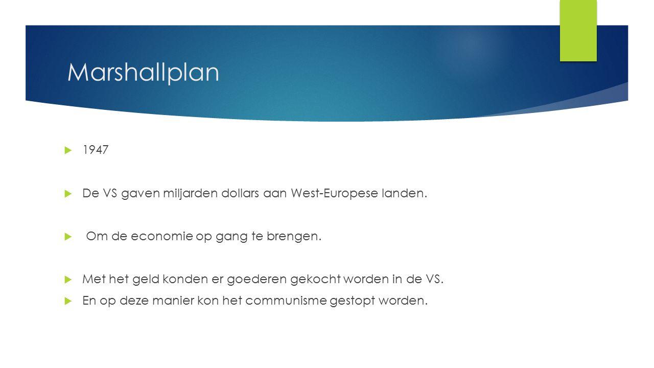 Marshallplan 1947. De VS gaven miljarden dollars aan West-Europese landen. Om de economie op gang te brengen.