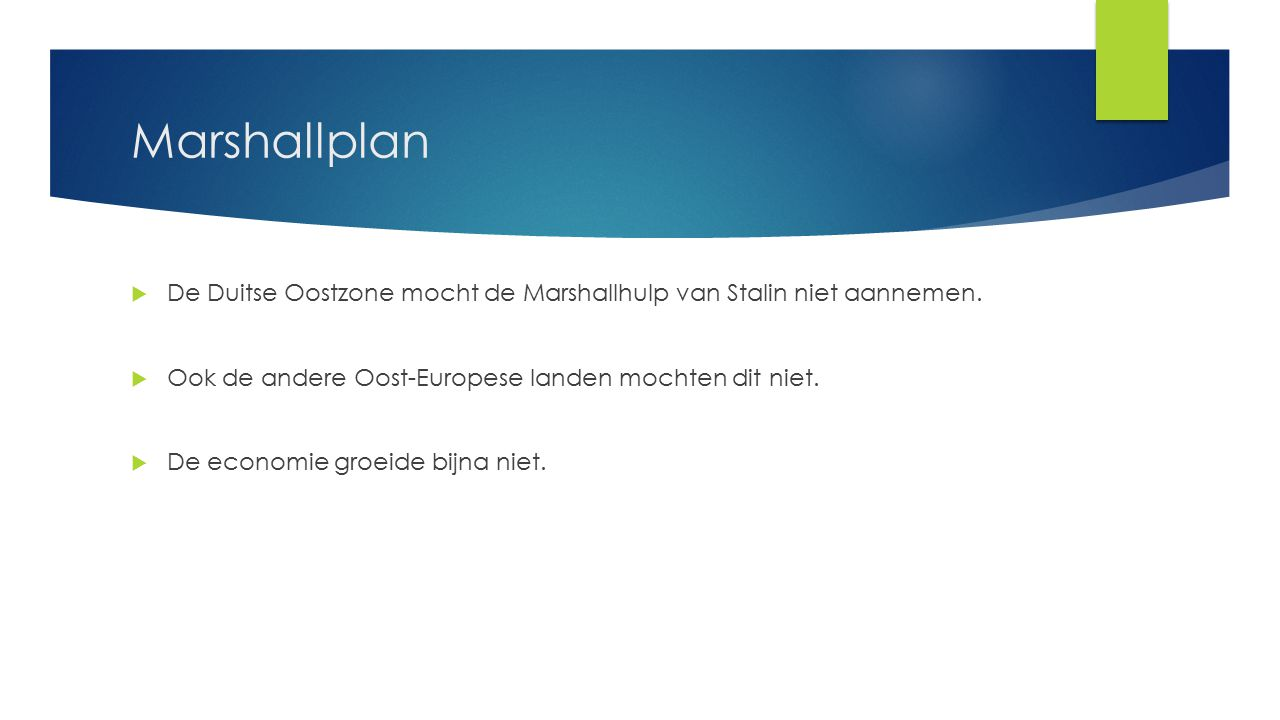 Marshallplan De Duitse Oostzone mocht de Marshallhulp van Stalin niet aannemen. Ook de andere Oost-Europese landen mochten dit niet.