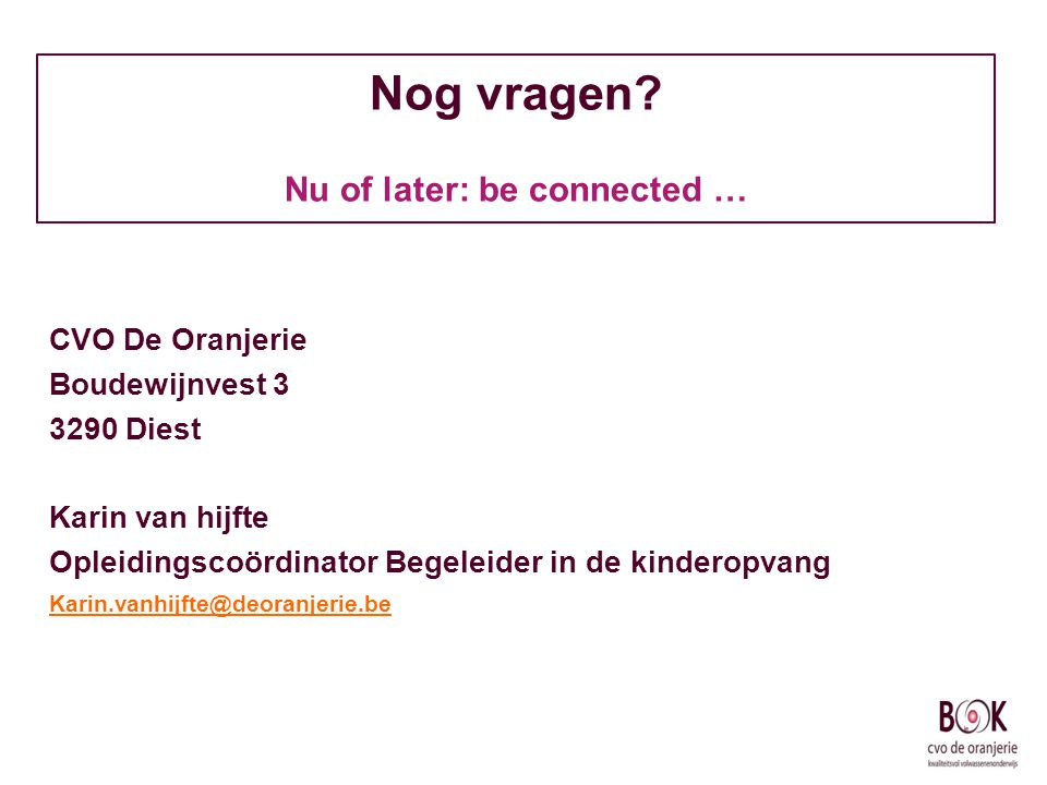 Nog vragen Nu of later: be connected …