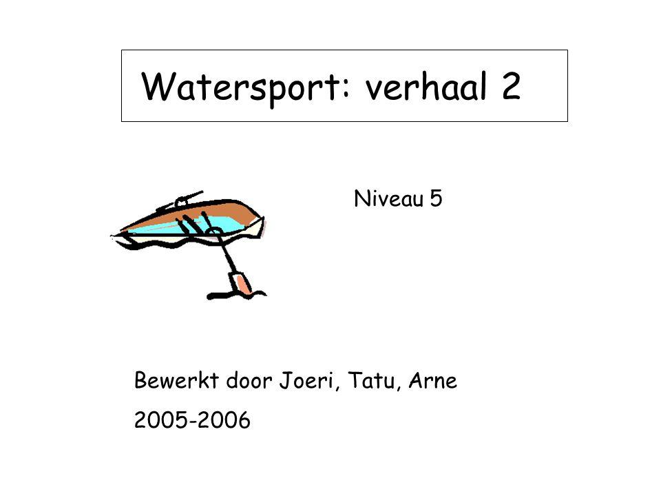Watersport: verhaal 2 Niveau 5 Bewerkt door Joeri, Tatu, Arne