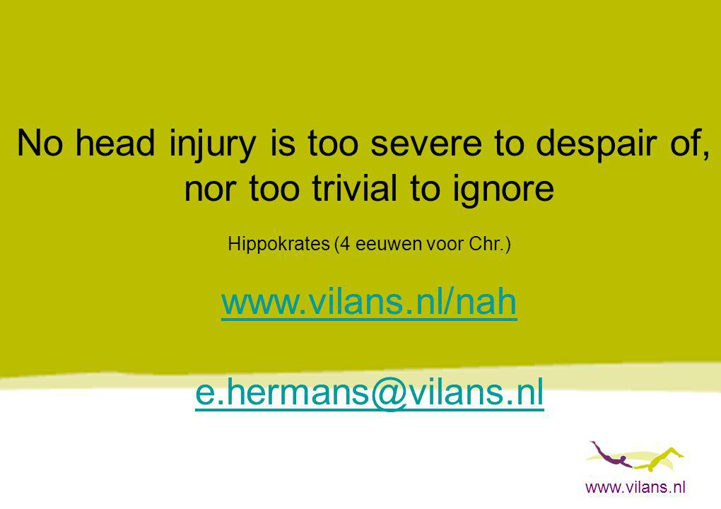 No head injury is too severe to despair of, nor too trivial to ignore