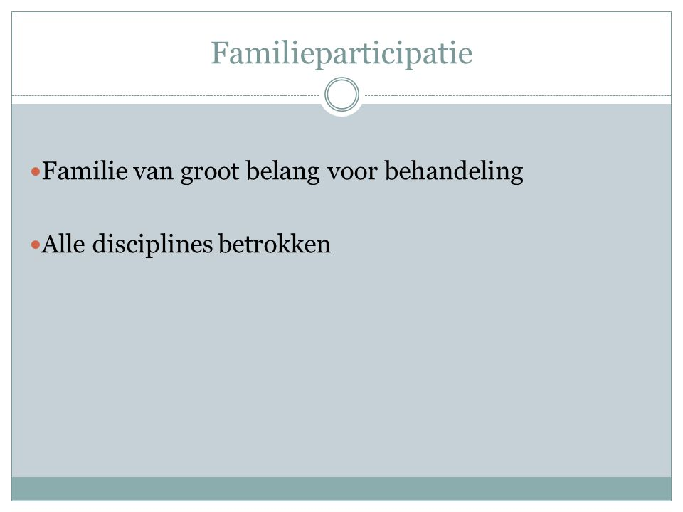 Familieparticipatie Familie van groot belang voor behandeling