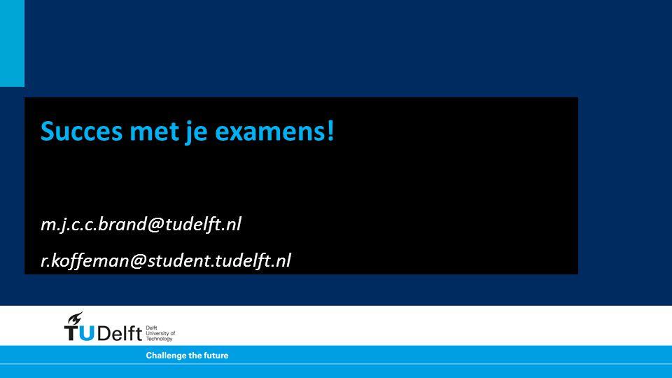 Succes met je examens! m.j.c.c.brand@tudelft.nl