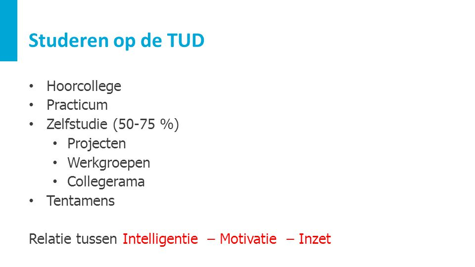 Studeren op de TUD Hoorcollege Practicum Zelfstudie (50-75 %)