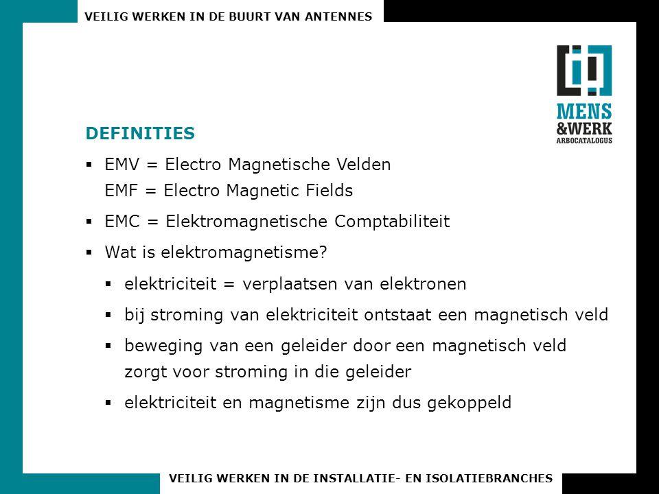 Definities EMV = Electro Magnetische Velden EMF = Electro Magnetic Fields. EMC = Elektromagnetische Comptabiliteit.