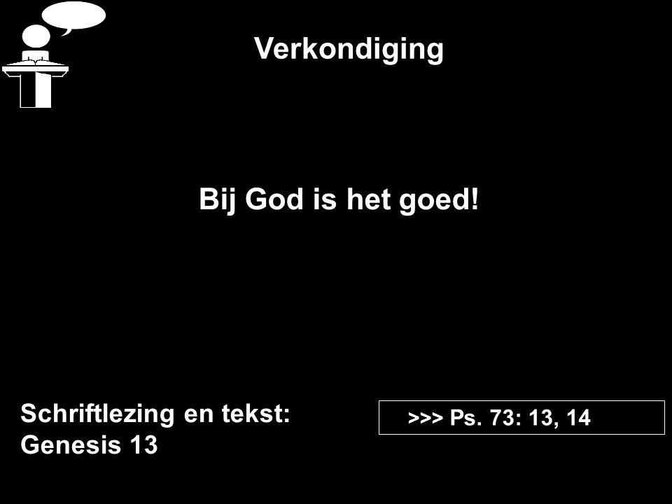 Verkondiging Bij God is het goed! Schriftlezing en tekst: Genesis 13
