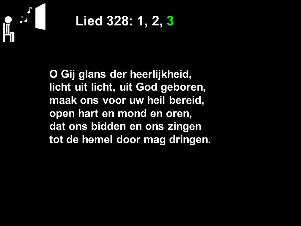 Lied 328: 1, 2, 3 O Gij glans der heerlijkheid,